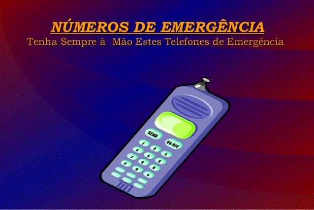 NÚMEROS DE EMERGÊNCIANÚMEROS DE EMERGÊNCIATenha Sempre à Mão Estes Telefones de EmergênciaTenha Sempre à Mão Estes Telefon...
