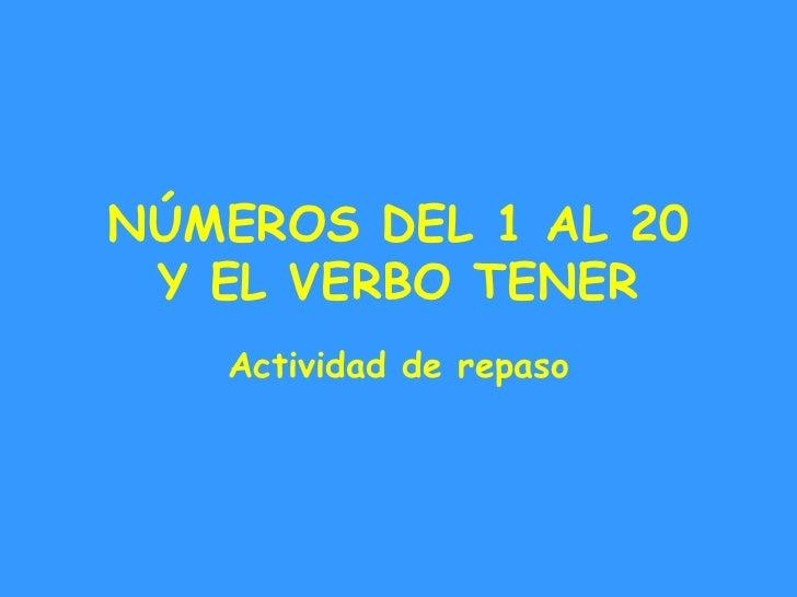 NÚMEROS DEL 1 AL 20 Y EL VERBO TENER   Actividad de repaso