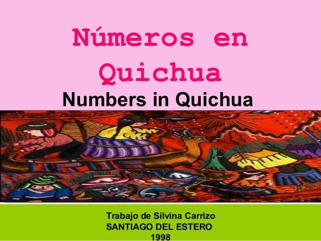 Números en Quichua Numbers in Quichua Trabajo de Silvina Carrizo SANTIAGO DEL ESTERO 1998