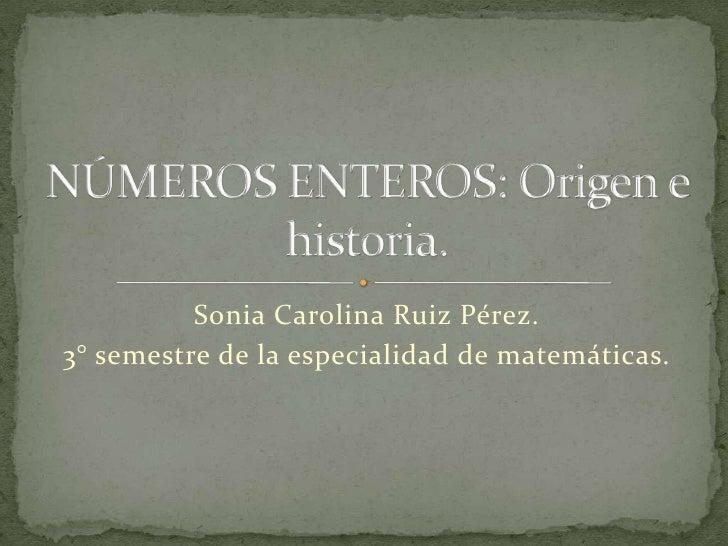 Sonia Carolina Ruiz Pérez.3° semestre de la especialidad de matemáticas.