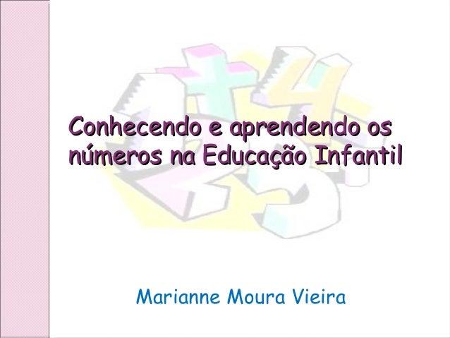 Conhecendo e aprendendo osConhecendo e aprendendo os números na Educação Infantilnúmeros na Educação Infantil Marianne Mou...