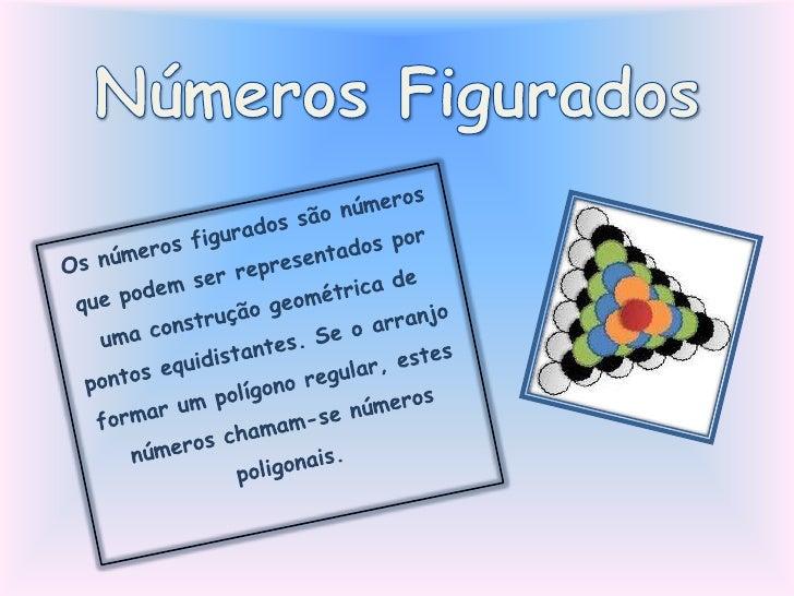 Números Figurados<br />Os números figurados são números que podem ser representados por uma construção geométrica de ponto...