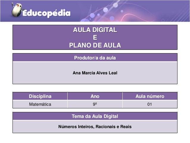 Tema da Aula Digital Números Inteiros, Racionais e Reais Disciplina Ano Aula número Matemática 9º 01 AULA DIGITAL E PLANO ...