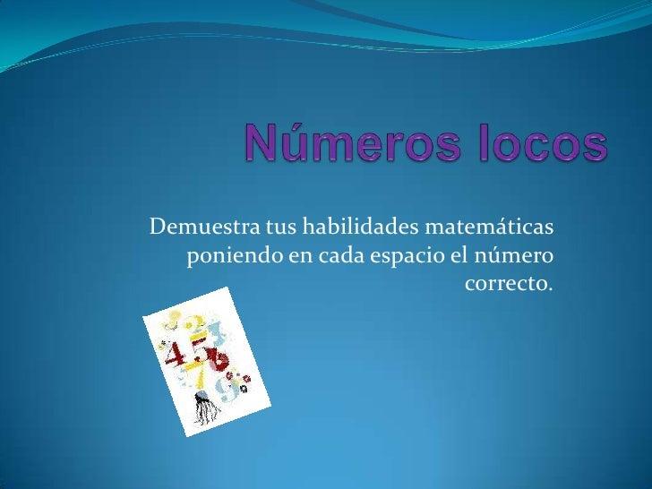 Números locos<br />Demuestra tus habilidades matemáticas poniendo en cada espacio el número correcto.<br />