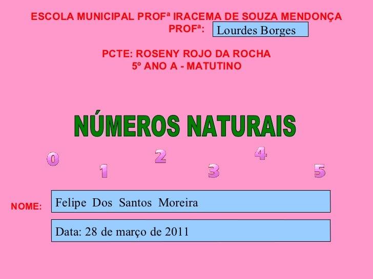 ESCOLA MUNICIPAL PROFª IRACEMA DE SOUZA MENDONÇA PROFª: PCTE: ROSENY ROJO DA ROCHA 5º ANO A - MATUTINO NOME: NÚMEROS NATUR...