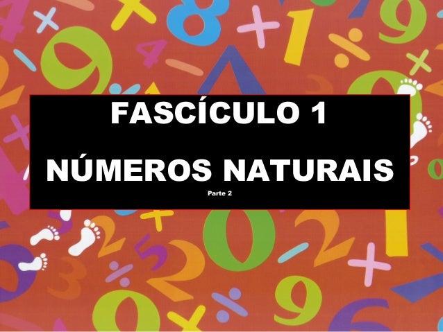 FASCÍCULO 1 NÚMEROS NATURAIS Parte 2