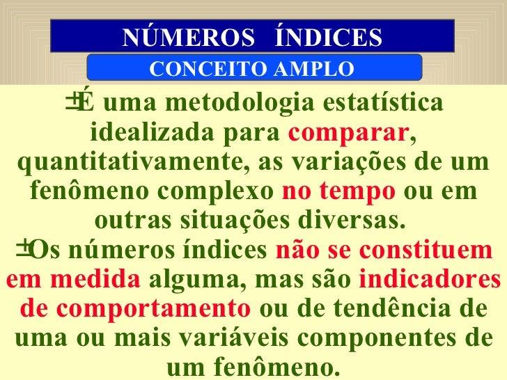 <ul><li>É uma metodologia estatística idealizada   para   comparar , quantitativamente, as   variações de um fenômeno comp...