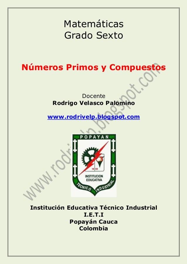 Matemáticas Grado Sexto Números Primos y Compuestos Docente Rodrigo Velasco Palomino www.rodrivelp.blogspot.com Institució...