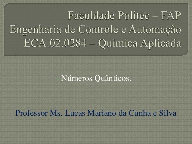 Números Quânticos.Professor Ms. Lucas Mariano da Cunha e Silva