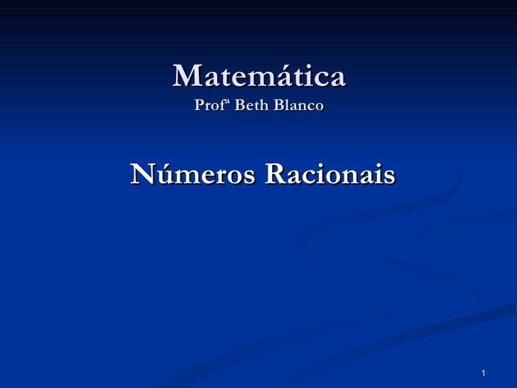 Matemática    Profª Beth BlancoNúmeros Racionais                        1