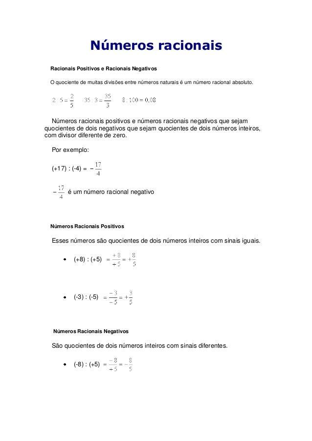 Números racionais Racionais Positivos e Racionais Negativos O quociente de muitas divisões entre números naturais é um núm...