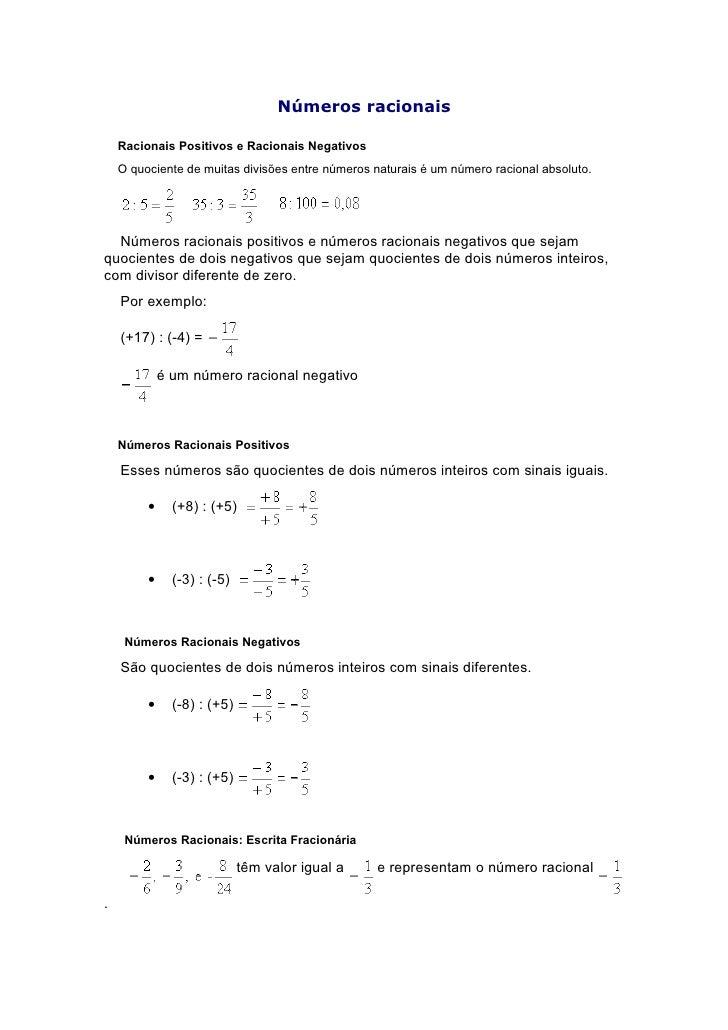 Números racionais      Racionais Positivos e Racionais Negativos     O quociente de muitas divisões entre números naturais...