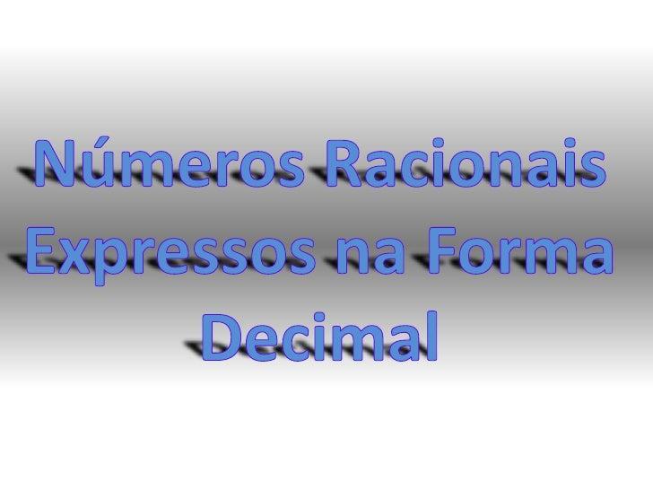 Números Racionais Expressos na Forma Decimal <br />