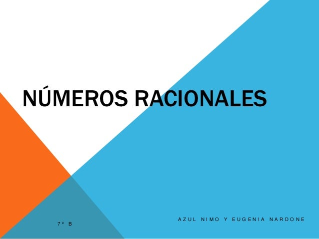 NÚMEROS RACIONALES           AZUL   NIMO   Y EUGENIA   NARDONE  7º B