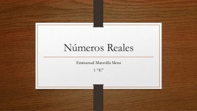 """Números Reales Emmanuel Maravilla Mena 1 """"E"""""""