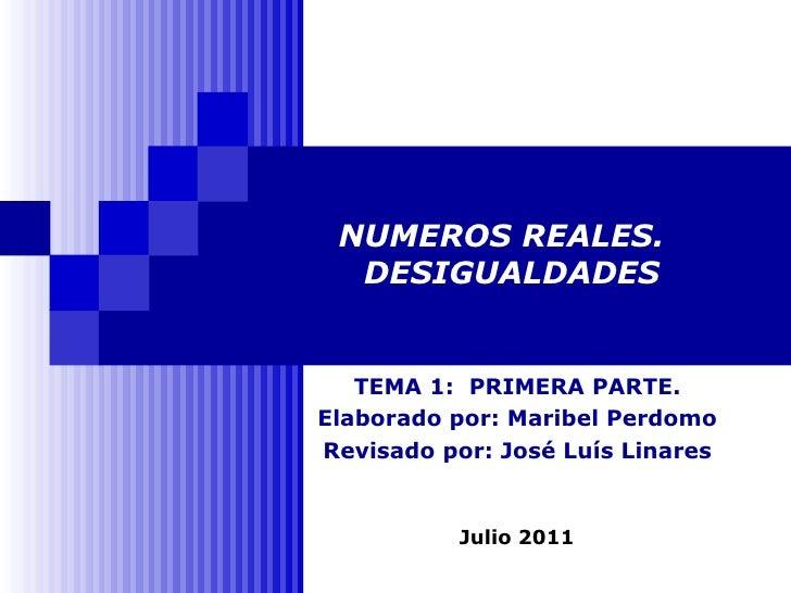 NUMEROS REALES.  DESIGUALDADES TEMA 1:  PRIMERA PARTE. Elaborado por: Maribel Perdomo Revisado por: José Luís Linares Juli...