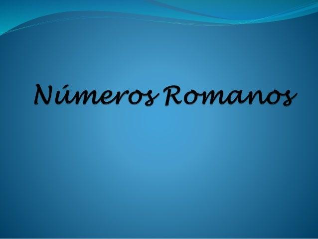Números Romanos: Símbolos.  Los signos usados en la numeración romana son: I = 1 C = 100 V = 5 D = 500 X = 10 M = 1000 L ...