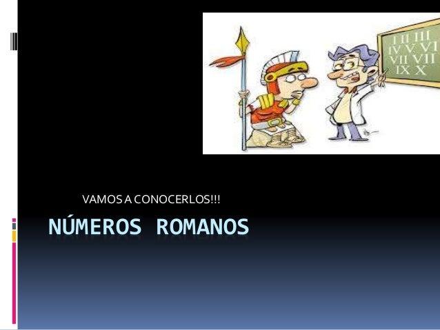 NÚMEROS ROMANOS VAMOS A CONOCERLOS!!!
