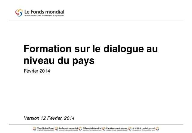 Formation sur le dialogue au niveau du pays Février 2014 Version 12 Février, 2014