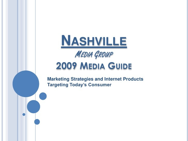 NASHVILLE        MEDIA GROUP    2009 MEDIA GUIDE Marketing Strategies and Internet Products Targeting Today's Consumer