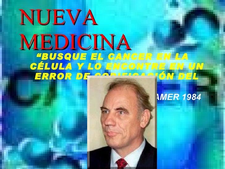 """NUEVA MEDICINA <ul><li>"""" BUSQUE EL CANCER EN LA CÉLULA Y LO ENCONTRE EN UN ERROR DE CODIFICACIÓN DEL CEREBRO"""" </li></ul><u..."""