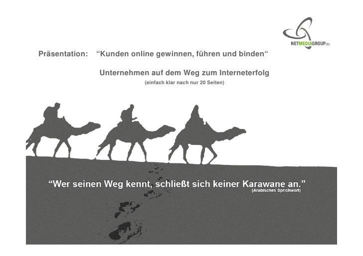 """Präsentation:   """"Kunden online gewinnen, führen und binden""""                     Unternehmen auf dem Weg zum Interneterfolg..."""