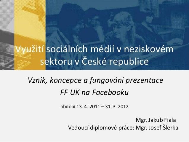 Využití sociálních médií v neziskovém      sektoru v České republice  Vznik, koncepce a fungování prezentace            FF...