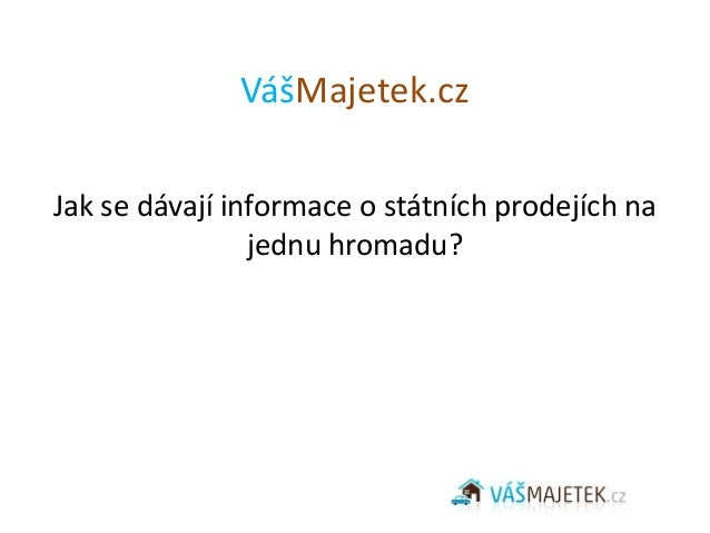 VášMajetek.czJak se dávají informace o státních prodejích na                jednu hromadu?