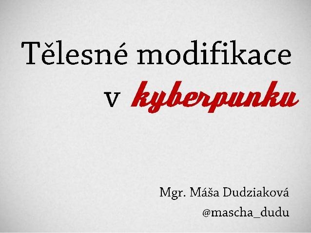 NMI13 Máša Dudziaková - Tělesné modifikace v kyberpunku
