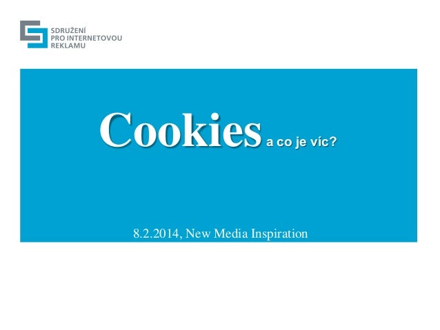 Cookies  a co je víc?  8.2.2014, New Media Inspiration  1