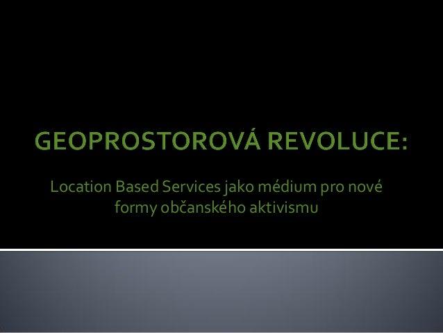 Location Based Services jako médium pro nové formy občanského aktivismu