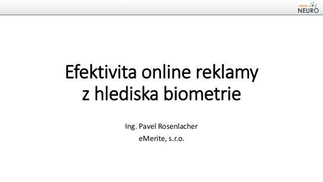 Efektivita online reklamy z hlediska biometrie Ing. Pavel Rosenlacher eMerite, s.r.o.