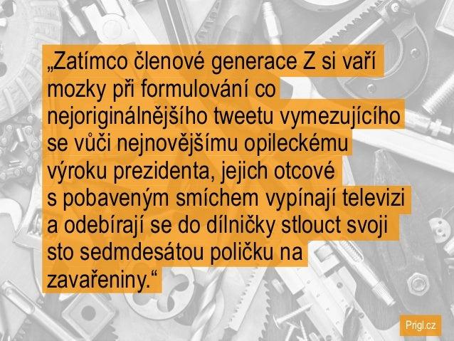"""Prigl.cz """"Zatímco členové generace Z si vaří mozky při formulování co nejoriginálnějšího tweetu vymezujícího se vůči nejno..."""