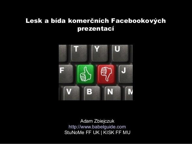 Lesk a bída komerčních Facebookových              prezentací                  Adam Zbiejczuk           http://www.babelgui...