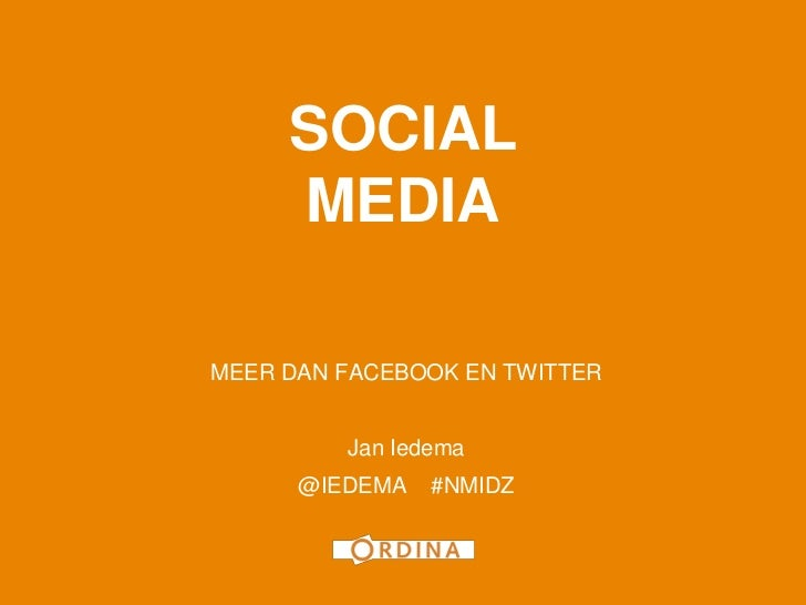 1     SOCIAL     MEDIAMEER DAN FACEBOOK EN TWITTER         Jan Iedema      @IEDEMA   #NMIDZ