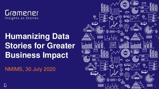 Humanizing Data Stories for Greater Business Impact NMIMS, 30 July 2020