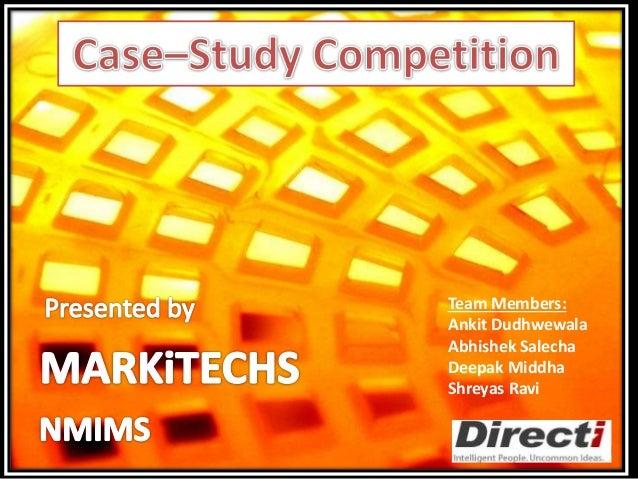 Team Members: Ankit Dudhwewala Abhishek Salecha Deepak Middha Shreyas Ravi