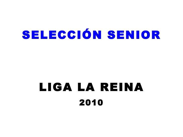 SELECCIÓN SENIOR LIGA LA REINA 2010