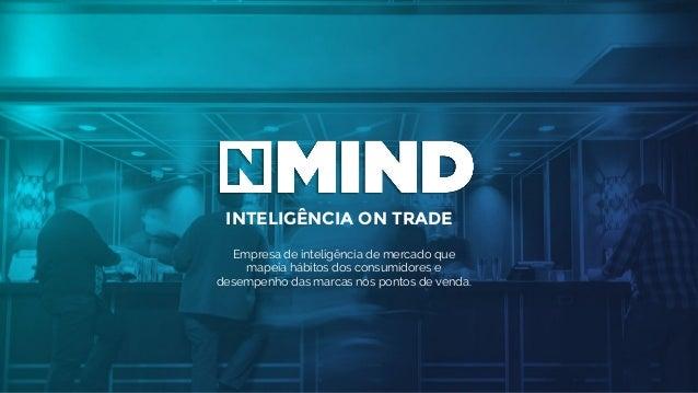 INTELIGÊNCIA ON TRADE Empresa de inteligência de mercado que mapeia hábitos dos consumidores e desempenho das marcas nos p...