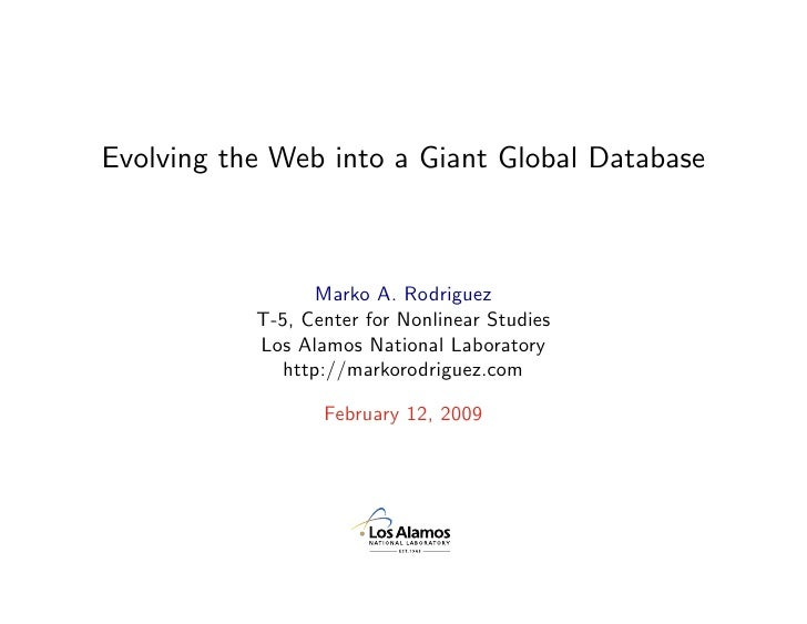 Evolving the Web into a Giant Global Database                      Marko A. Rodriguez            T-5, Center for Nonlinear...
