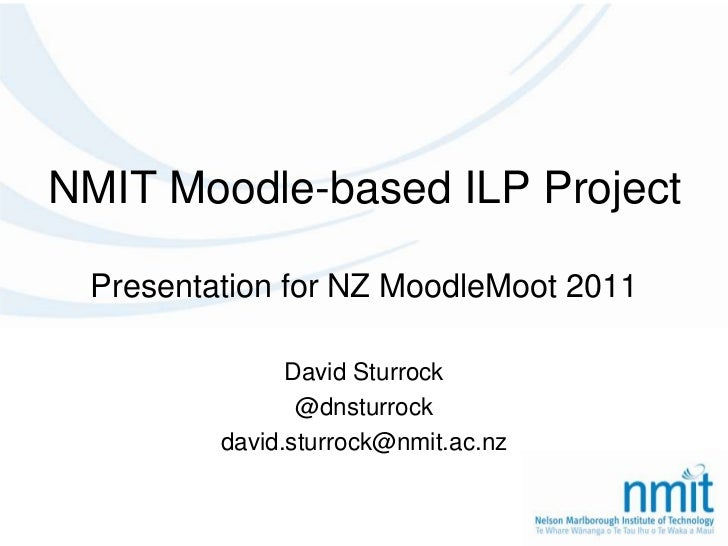 NMIT Moodle-based ILP Project<br />Presentation for NZ MoodleMoot 2011<br />David Sturrock<br />@dnsturrock<br />david.stu...