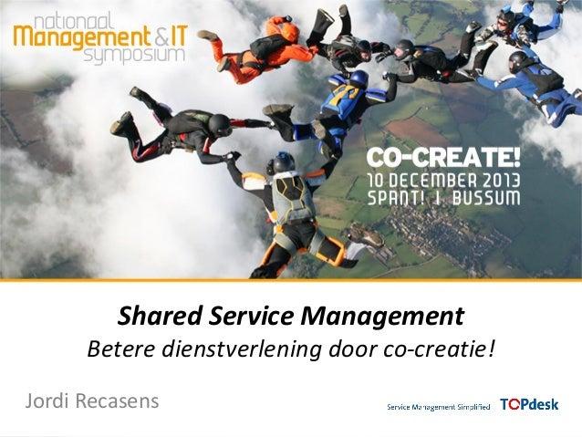 Shared Service Management Betere dienstverlening door co-creatie! Jordi Recasens
