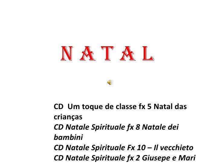 N a t a l CD  Um toque de classe fx 5 Natal das crianças CD Natale Spirituale fx 8 Natale dei bambini CD Natale Spirituale...