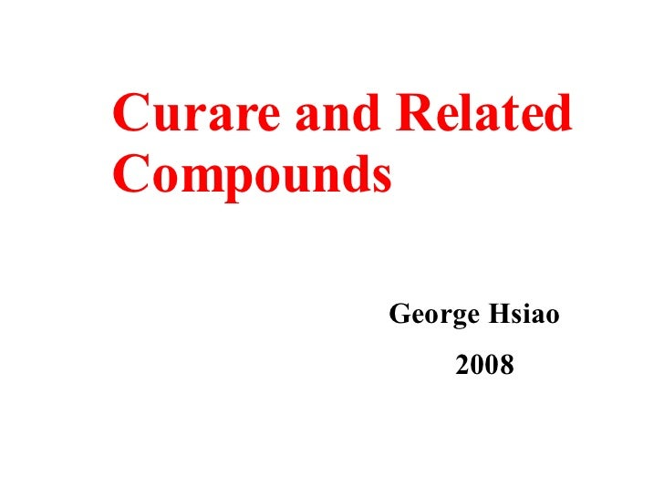 Curare and Related Compounds George Hsiao 2008