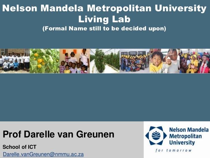 Nelson Mandela Metropolitan UniversityLiving Lab(Formal Name still to be decided upon)<br /> Prof Darelle van Greunen<br /...