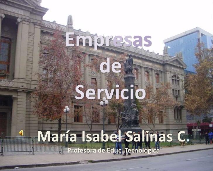 Empresas       de     ServicioMaría Isabel Salinas C    Profesora de Educ. Tecnológica