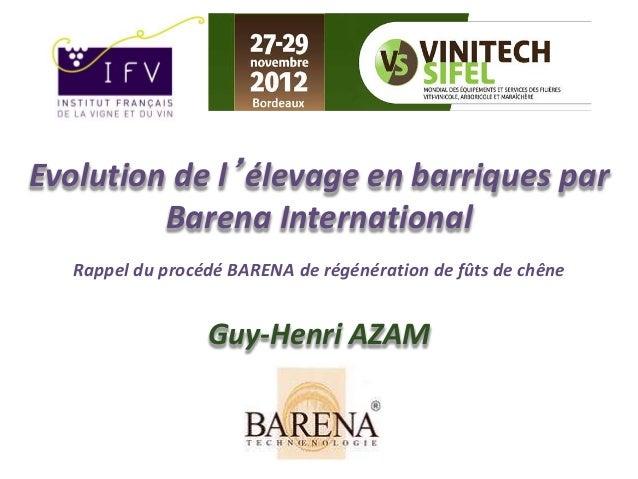 Evolution de l'élevage en barriques par  Barena International  Rappel du procédé BARENA de régénération de fûts de chêne  ...