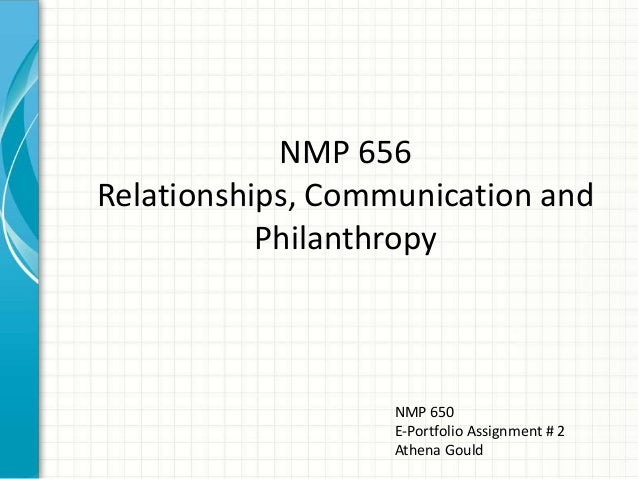 NMP 656 Relationships, Communication and Philanthropy  NMP 650 E-Portfolio Assignment # 2 Athena Gould