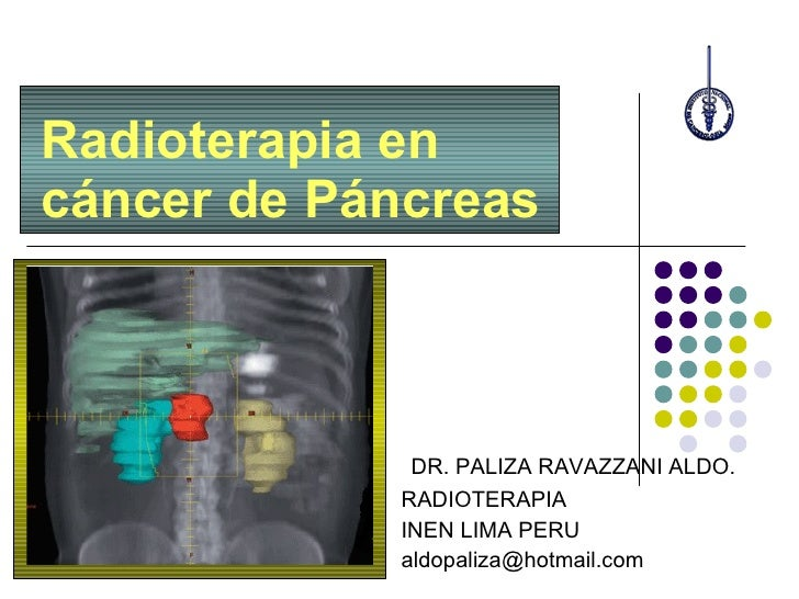 DR. PALIZA RAVAZZANI ALDO. RADIOTERAPIA INEN LIMA PERU [email_address] Radioterapia en cáncer de Páncreas