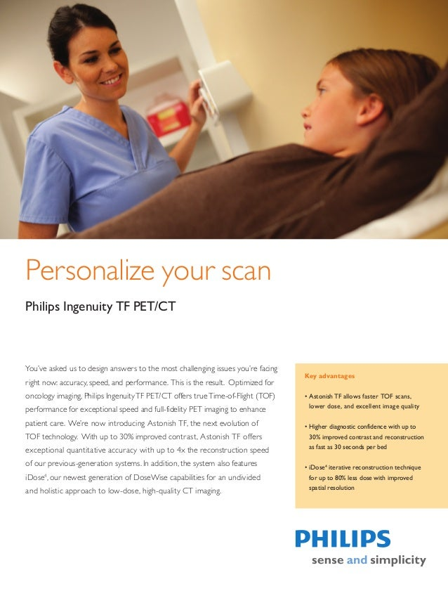 Personalize your scanPhilips Ingenuity TF PET/CTYou've asked us to design answers to the most challenging issues you're fa...